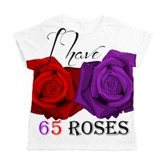 Two Roses: I Have 65 Roses cystic fibrosis woman's t-shirt  #cysticfibrosis #roses #65roses #fabulous #felicity #fabulized $39.99