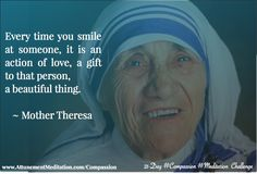 """""""Every time you smile at someone, it is an action of love, a gift to that person, a beautiful thing. Mother Teresa, People Around The World, Change The World, Positive Affirmations, Your Smile, Compassion, Einstein, Meditation, Audio"""