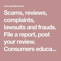 Scams, reviews, complaints, lawsuits and frauds. File a report, post your review. Consumers educating consumers.