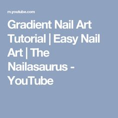 Gradient Nail Art Tutorial | Easy Nail Art | The Nailasaurus - YouTube