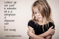 Liefdevol zijn voor jezelf als je je afgewezen of onbegrepen voelt is heel moedig www.rustinjehoofd.be
