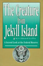 """Killing the Banking Beast - The """"Creature from Jekyll Island"""""""