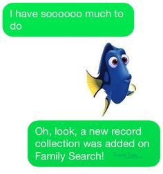 I have soooooo much to do Oh, look, a new record collection was added on Family Search!