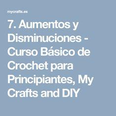 7. Aumentos y Disminuciones - Curso Básico de Crochet para Principiantes, My Crafts and DIY