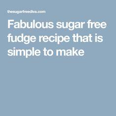 Fabulous sugar free fudge recipe that is simple to make