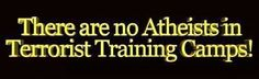 No atheist in terrorist training camps ...