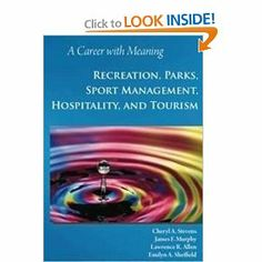A Career with Meaning: Recreation, Parks, Sport Management, Hospitality, and Tourism by Cheryl A. Stevens. $40.15. Publisher: Sagamore Publishing LLC (August 16, 2010). Publication: August 16, 2010