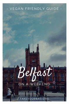 A weekend in Belfast Budget Vegan Guide   What to do in Belfast   Where to eat (vegan) in Belfast   Where to drink in Belfast