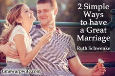 Two Simple Ways to Have a Great Marriage via @The Better Mom and @Darlene Schacht (TimeWarpWife.com)