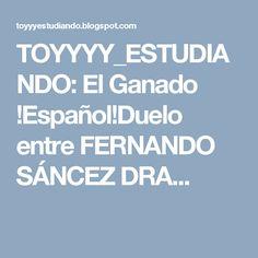 TOYYYY_ESTUDIANDO: El Ganado !Español!Duelo entre FERNANDO SÁNCEZ DRA...