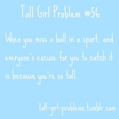Happens a lot even when I jump, people are like well I thought you could catch it even though its 2 feet higher than my hands Tall People Problems, Tall Girl Problems, Powerful Quotes, Powerful Words, Tall Girl Quotes, Girl Struggles, Feelings Words, Funny Relatable Quotes, Lifestyle Quotes