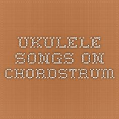Ukulele Songs on Chordstrum