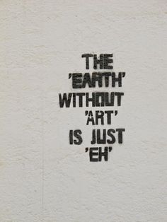 """#QUOTE - The """"Earth"""" without """"Art"""" is just """"Eh"""""""