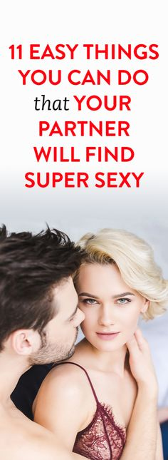 11 Easy Things You Can Do That Your Partner Will Find Super Sexy