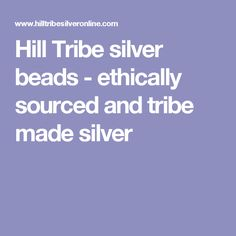 Hill Tribe silver beads - ethically sourced and tribe made silver