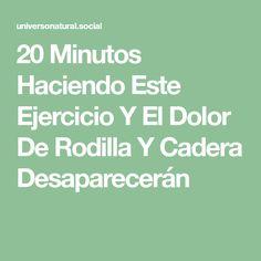 20 Minutos Haciendo Este Ejercicio Y El Dolor De Rodilla Y Cadera Desaparecerán