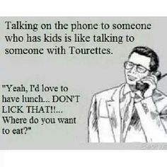 Talking to someone with kids is like talking to someone with Tourettes