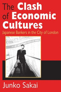 Buy The Clash of Economic Cultures: Japanese Bankers in the City of London by Junko Sakai and Read this Book on Kobo's Free Apps. Discover Kobo's Vast Collection of Ebooks and Audiobooks Today - Over 4 Million Titles! Economy Today, Work Relationships, Cultural Studies, London Today, English Literature, The Clash, Education System, London City, Textbook