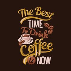 The Best Time To Drink Coffee Is Now. Coffee Sayings & Quotes Premium Coffee Typography, Coffee Logo, Coffee Poster, Coffee Art, Coffee Is Life, I Love Coffee, My Coffee, Coffee Drinks, Coffee Shop