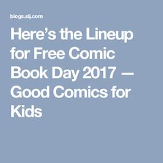 Here's the Lineup for Free Comic Book Day 2017 — Good Comics for Kids