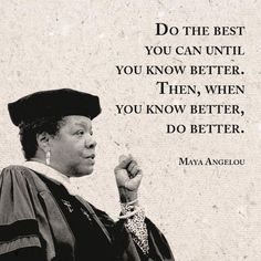 Quotes about Success: QUOTATION - Image : Quotes Of the day - Description Maya Angelou: Do the best you can until you know better. Then, when you know Motivacional Quotes, Quotable Quotes, Wisdom Quotes, Woman Quotes, Great Quotes, Quotes To Live By, Inspirational Quotes, Qoutes, Cool Words