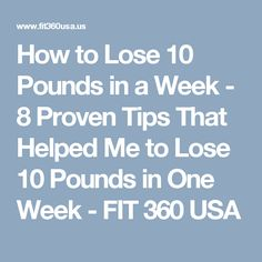 How to Lose 10 Pounds in a Week - 8 Proven Tips That Helped Me to Lose 10 Pounds in One Week - FIT 360 USA