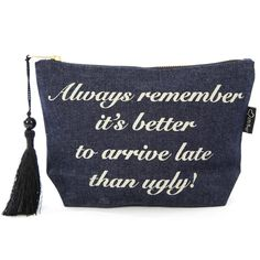 Trousse de maquillage en jean 'Always remember it's better to arrive late. Bag Quotes, Makeup Quotes, Craft Sale, Silhouette Projects, Craft Fairs, Girly Things, Being Ugly, Bag Making, Cosmetic Bag