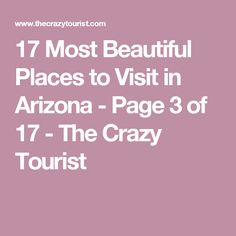 17 Most Beautiful Places to Visit in Arizona - Page 3 of 17 - The Crazy Tourist