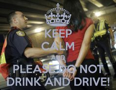 KEEP CALM AND PLEASE DO NOT DRINK AND DRIVE!