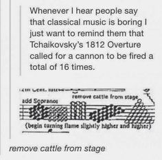 Tchaikovsky's 1812 Overture called for a cannon to be fired a total of 16 times (& removing cattle from stage)