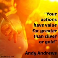Inspirational Quotes | Andy Andrews #inspiration #davidshoup #actions #silver #gold