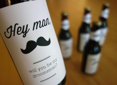 How to ask someone to be your #groomsman: Custom wine bottle labels.