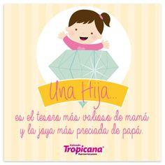 Una hija es el tesoro más valioso de mamá y la joya más preciada de papá. #Tropi #Frase