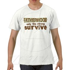 FATHERHOOD T-SHIRTS from Zazzle.com