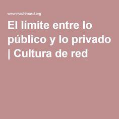 El límite entre lo público y lo privado   Cultura de red