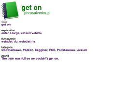 #phrasalverbs.pl, word: #get on, explanation: enter a large, closed vehicle, translation: wsiadać do, wsiadać na