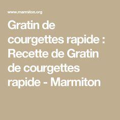 Gratin de courgettes rapide : Recette de Gratin de courgettes rapide - Marmiton