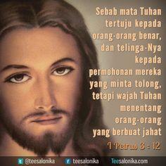 """""""Sebab mata Tuhan tertuju kepada orang-orang benar, dan telinga-Nya kepada permohonan mereka yang minta tolong, tetapi wajah Tuhan menentang orang-orang yang berbuat jahat."""" (1 Petrus 3:12)"""