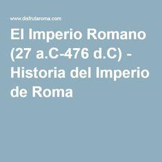 El Imperio Romano (27 a.C-476 d.C) - Historia del Imperio de Roma