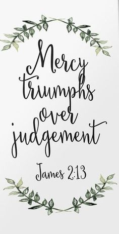 Beautiful Lettering Calligraphy Design mercy triumphs over judgement Bible Verses Quotes, Bible Scriptures, Faith Quotes, Mercy Quotes, Healing Scriptures, Heart Quotes, Calligraphy Quotes Scriptures, Wisdom Quotes, Favorite Bible Verses