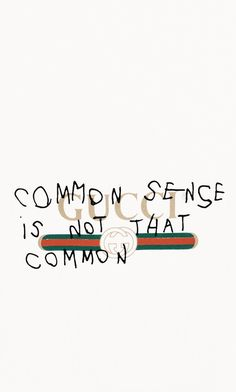 "Gucci ""common sense is not that common"" wallpaper #gucci #wallpaper"