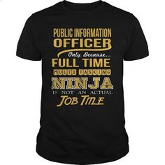 PUBLIC INFORMATION OFFICER - NINJA GOLD - #design shirt #transesophageal echo. MORE INFO => https://www.sunfrog.com/LifeStyle/PUBLIC-INFORMATION-OFFICER--NINJA-GOLD-Black-Guys.html?id=60505