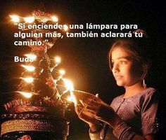 """""""Si enciendes una lámpara para alguien mas, también aclarará tu camino."""" #Buda #Citas #Frases #Candidman"""