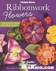 Ribbonwork Flowers: 132 Garden Embellishments - Beautiful Designs for Flowers, Leaves & More