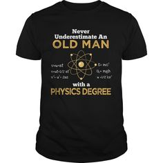 Get yours awesome Never Underestimate An Old Man With A Physics Degree Best Gift Shirts & Hoodies.  #gift, #idea, #photo, #image, #hoodie, #shirt, #christmas