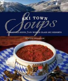 """The """"Ski Towns Soups"""" cookbook took an individual's passion for soup and turned it into a must-have souvenir for skiers and foodies, alike. A beautiful, colorful rendition of 60 North American ski res"""