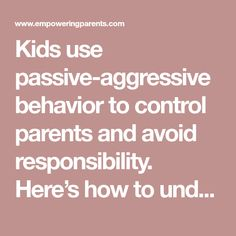 Kids use passive-aggressive behavior to control parents and avoid responsibility. Here's how to understand their behavior and respond to it effectively.