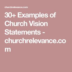 30+ Examples of Church Vision Statements - churchrelevance.com