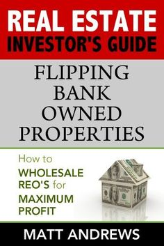 Real Estate Investor's Guide to - Flipping Bank Owned Properties: How to Wholesale REO's for Maximum Profit by Matt Andrews. $3.02. Publisher: eBookIt.com (December 5, 2011). 48 pages