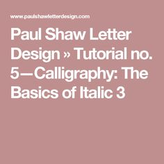 Paul Shaw Letter Design » Tutorial no. 5—Calligraphy: The Basics of Italic 3